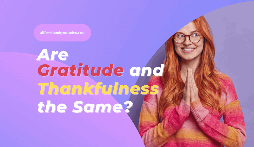 Are Gratitude and Thankfulness the Same? - All Free Thank You Notes